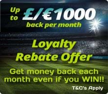 Loyalty Rebate Offer - Get up to £/€1000 back each month even if you WIN!!