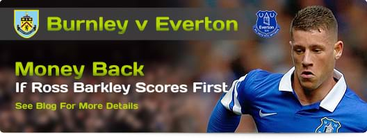 Burnley v Everton - Money Back If Ross Barkley Scores First!