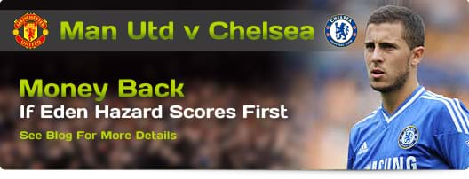 Man Utd v Chelsea - Money Back If Eden Hazard Scores First!